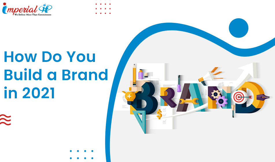 How do you build a brand in 2021